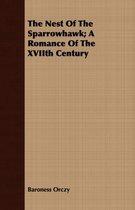 The Nest Of The Sparrowhawk; A Romance Of The XVIIth Century