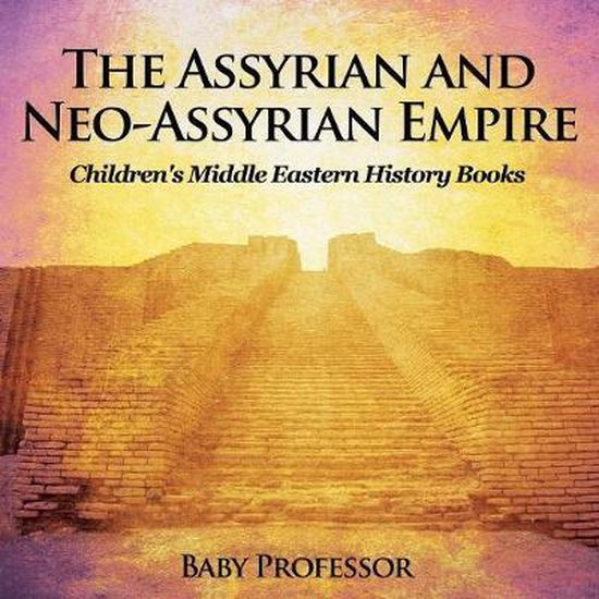The Assyrian and Neo-Assyrian Empire - Children's Middle Eastern History Books
