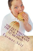 The Eat Whatever The F*ck You Want To Method