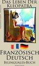 Französisch Lernen - Bilinguales Buch (Deutsch - Französisch) Das Leben der Kleopatra