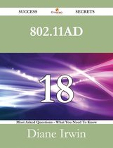 802.11ad 18 Success Secrets - 18 Most Asked Questions On 802.11ad - What You Need To Know