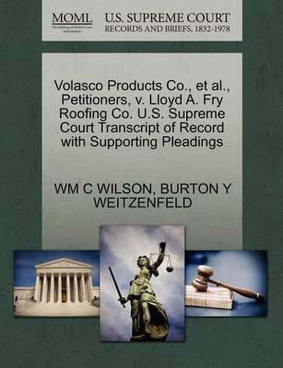 Volasco Products Co., et al., Petitioners, V. Lloyd A. Fry Roofing Co. U.S. Supreme Court Transcript of Record with Supporting Pleadings