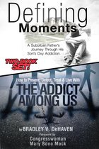 Defining Moments: A Suburban Father's Journey Into His Son's Oxy Addiction AND How to Prevent, Detect, Treat & Live With The Addict Among Us-Combined Edition