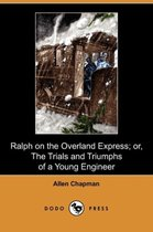 Ralph on the Overland Express; Or, the Trials and Triumphs of a Young Engineer (Dodo Press)