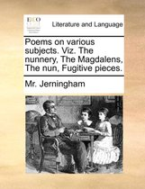 Poems on Various Subjects. Viz. the Nunnery, the Magdalens, the Nun, Fugitive Pieces