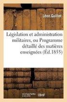 Legislation et administration militaires, ou Programme detaille des matieres enseignees