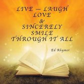 Live - Laugh Love & Sincerely Smile Through It All