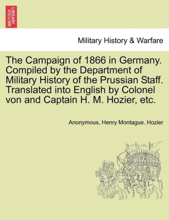 Boek cover The Campaign of 1866 in Germany. Compiled by the Department of Military History of the Prussian Staff. Translated Into English by Colonel Von and Captain H. M. Hozier, Etc. van Anonymous (Paperback)