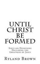 Boek cover Until Christ Be Formed van Ryland Brown