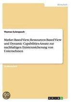 Market Based View, Ressourcen Based View Und Dynamic Capabilities-Ansatz Zur Nachhaltigen Existenzsicherung Von Unternehmen