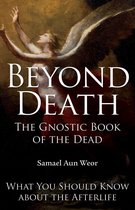 Beyond Death: The Gnostic Book of the Dead