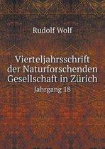 Vierteljahrsschrift Der Naturforschenden Gesellschaft in Zurich Jahrgang 18