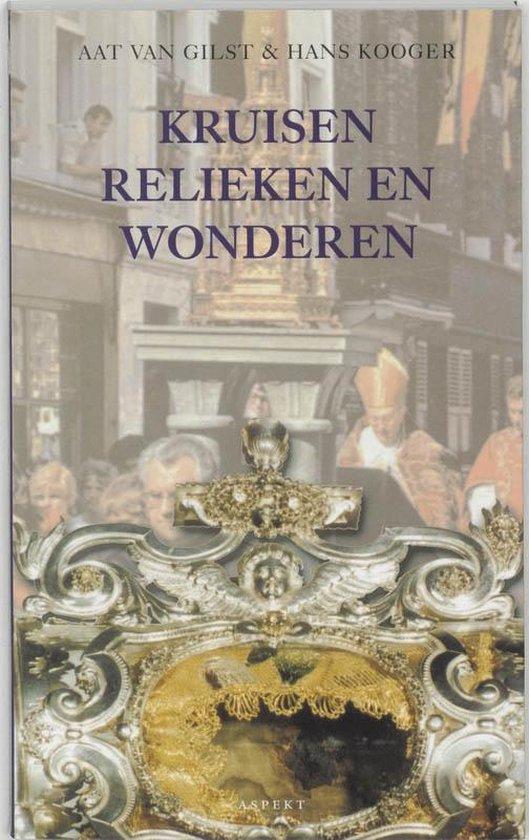 Cultuurcuriosa - Kruisen, relieken en wonderen - Aat van Gilst | Fthsonline.com
