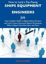 How to Land a Top-Paying Ships equipment engineers Job: Your Complete Guide to Opportunities, Resumes and Cover Letters, Interviews, Salaries, Promotions, What to Expect From Recruiters and More