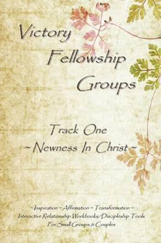 Victory Fellowship Groups Relationships Workbooks Series - Track One - Newness in Christ