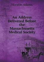 An Address Delivered Before the Massachusetts Medical Society
