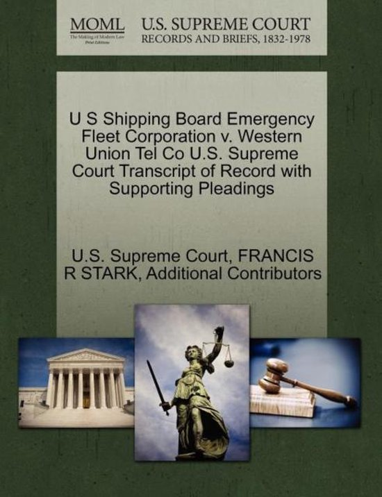 U S Shipping Board Emergency Fleet Corporation V. Western Union Tel Co U.S. Supreme Court Transcript of Record with Supporting Pleadings