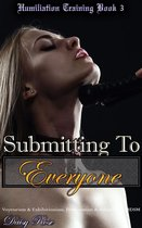 Humiliation Training Book 3: Submitting to Everyone