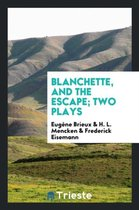 Blanchette, and the Escape; Two Plays