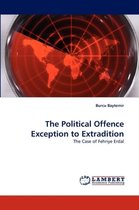 The Political Offence Exception to Extradition