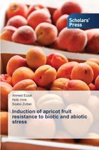 Induction of Apricot Fruit Resistance to Biotic and Abiotic Stress