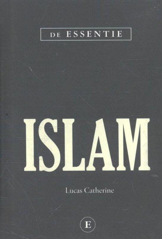 De essentie - De Islam - Lucas Catherine |