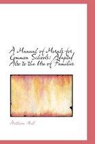 A Manual of Morals for Common Schools