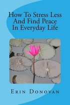 How to Stress Less and Find Peace in Everyday Life