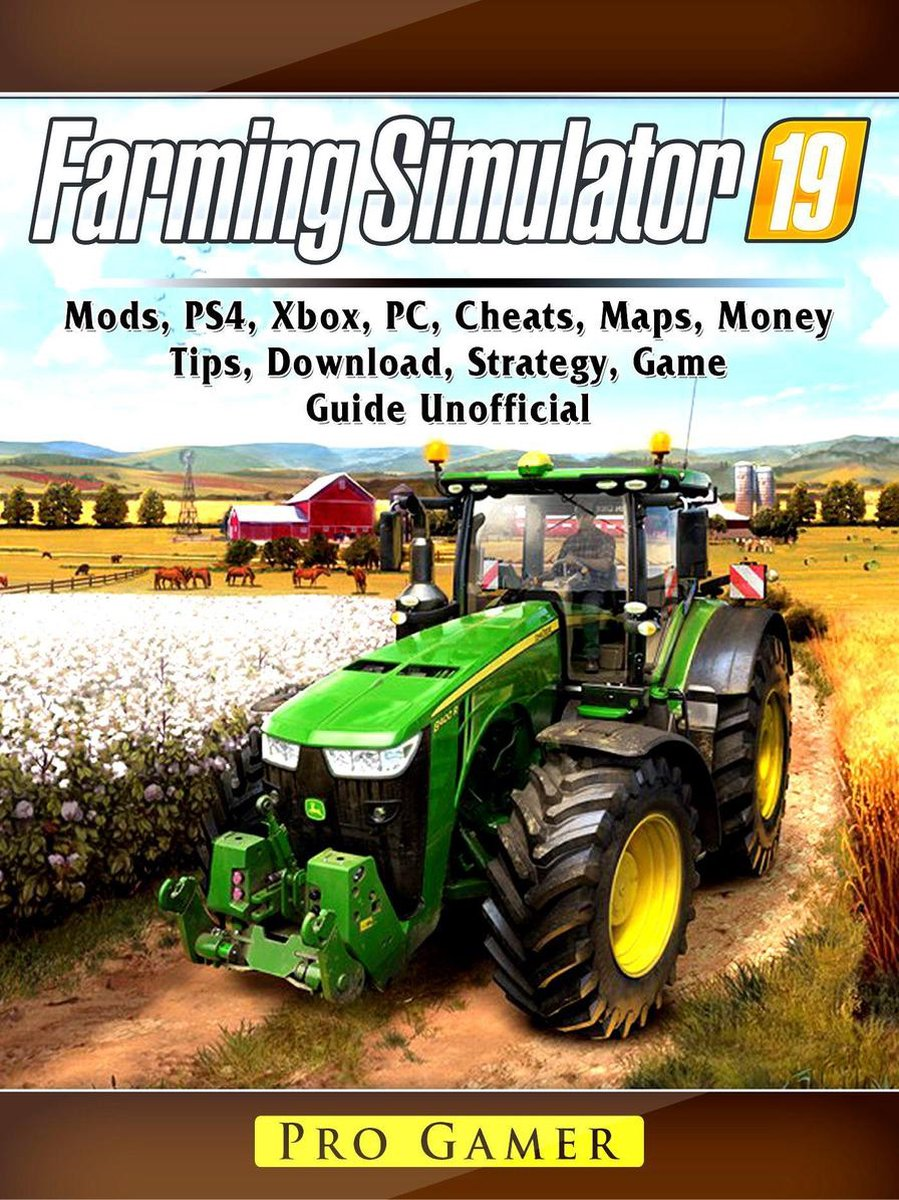 Farming Simulator 19, Mods, PS4, Xbox, PC, Cheats, Maps, Money, Tips, Download, Strategy, Game Guide
