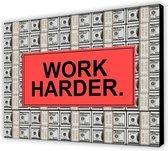 Work harder - Hustle / geld / money canvas poster 100x70 (Excl rand gemeten) ''Mirror-Edge'' rand voor gekleurde zijkant