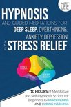 Hypnosis and Guided Meditations for Deep Sleep, Overthinking, Anxiety, Depression and Stress Relief