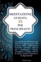 Meditazione Guidata per Principianti: Una Guida per Diventare piu Felici in 10 Giorni Grazie alla Meditazione