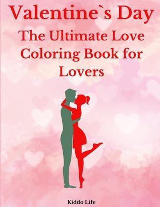 Valentine`s Day: The Ultimate Love Coloring Book for Lovers