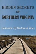 Hidden Secrets Of Northern Virginia: Collection Of Historical Tales