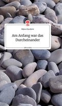 Am Anfang war das Durcheinander. Life is a Story - story.one