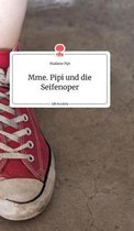 Mme. Pipi und die Seifenoper. Life is a Story - story.one