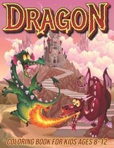 Dragon Coloring Book for Kids Ages 8-12
