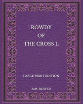 Rowdy of the Cross L - Large Print Edition