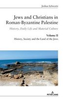 Jews and Christians in Roman-Byzantine Palestine (vol. 2); History, Daily Life and Material Culture