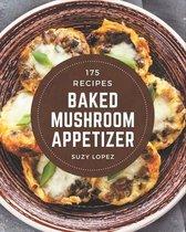 175 Baked Mushroom Appetizer Recipes