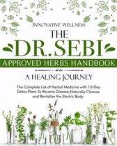 The Dr. Sebi Approved Herbs Handbook - A Healing Journey
