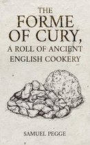Forme of Cury, A Roll of Ancient English Cookery