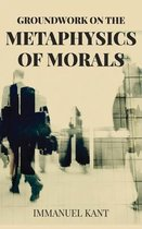 Groundwork on the Metaphysics of Morals