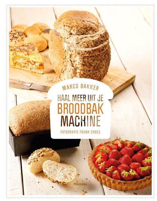 Boek cover Haal meer uit je broodbakmachine van Marco Bakker (Hardcover)