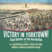 Victory in Yorktown! Final Battles of the Revolution | U.S. Revolutionary Period | History 4th Grade | Children's American Revolution History