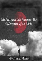 His Mate and His Mistress: The Redemption of an Alpha