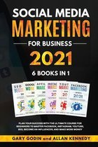 SOCIAL MEDIA MARKETING FOR BUSINESS 2021 6 BOOKS IN 1 Plan your Success with the Ultimate Course for Beginners to Master Facebook, Instagram, YouTube, SEO, and Google Ads, Become an Influencer, and Make More Money