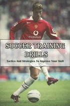 Soccer Training Drills _ Tactics And Strategies To Improve Your Skill
