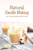 Natural Candle Making: How to Make Handmade Candles at Home