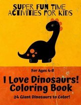Super Fun Time Activities for Kids: I Love Dinosaurs! Coloring Book